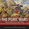 The Punic Wars: The History of the Conflict that Destroyed Carthage and Made Rome a Global Power Audiobook by  Charles River Editors Narrated by Colin Fluxman