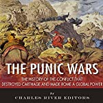 The Punic Wars: The History of the Conflict that Destroyed Carthage and Made Rome a Global Power |  Charles River Editors