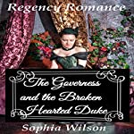 The Governess and the Broken Hearted Duke | Sophia Wilson