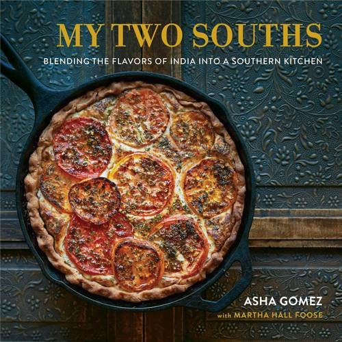 My Two Souths: Blending the Flavors of India into a Southern Kitchen by Asha Gomez, Martha Hall Foose