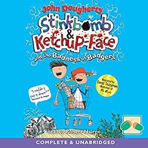 Stinkbomb & Ketchup-Face and the Badness of Badgers Audiobook