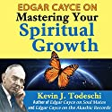 Edgar Cayce on Mastering Your Spiritual Growth Audiobook by Kevin J. Todeschi Narrated by Scott R. Pollak