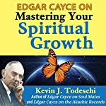 Edgar Cayce on Mastering Your Spiritual Growth | Kevin J. Todeschi