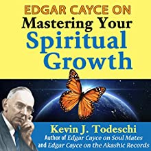 Edgar Cayce on Mastering Your Spiritual Growth (       UNABRIDGED) by Kevin J. Todeschi Narrated by Scott R. Pollak