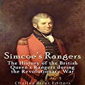 Simcoe's Rangers: The History of the British Queen's Rangers During the Revolutionary War Audiobook by  Charles River Editors Narrated by Mark Norman
