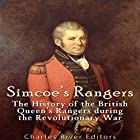 Simcoe's Rangers: The History of the British Queen's Rangers During the Revolutionary War Hörbuch von  Charles River Editors Gesprochen von: Mark Norman