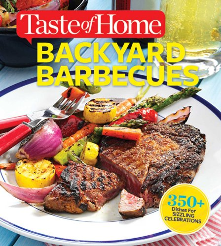 Taste of Home Backyard Barbecues: Fire Up Great Get-togethers PDF