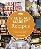 Image of Pike Place Market Recipes: 130 Delicious Ways to Bring Home Seattle's Famous Market