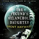 The Fecund's Melancholy Daughter | Brent Hayward