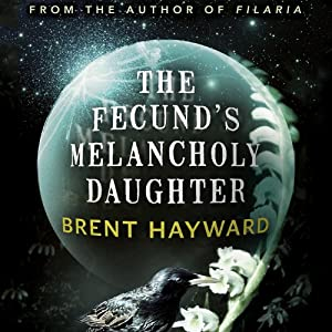 The Fecund's Melancholy Daughter | [Brent Hayward]