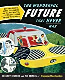 img - for Popular Mechanics The Wonderful Future that Never Was: Flying Cars, Mail Delivery by Parachute, and Other Predictions from the Past book / textbook / text book