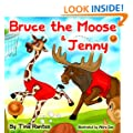 """Children's book:""""BRUCE THE MOOSE &JENNY(kids Bedtime Story)Beginner readers kids collection(Teach Values kids Book)Education-Animal Habitats-Early reader-rhymes-goodnight ... readers fiction-Animals story 3)"""