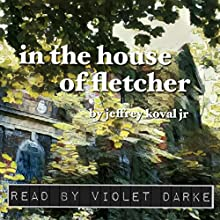 In the House of Fletcher Audiobook by Jeffrey Koval Jr. Narrated by Violet Darke