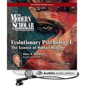Amazon.com: The Modern Scholar: Evolutionary Psychology I: The Science of Human Nature (Audible Audio Edition): Prof. Allen D. MacNeill: Books