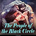 The People of the Black Circle Audiobook by Robert E. Howard Narrated by Edward Miller