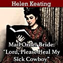 Mail Order Bride: Lord, Please Heal My Sick Cowboy Audiobook by Helen Keating Narrated by Augusta Rivers