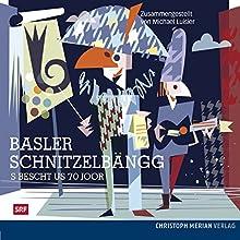 Basler Schnitzelbängg: S Bescht us 70 Joor (       ungekürzt) von Michael Luisier Gesprochen von: div.