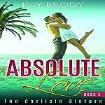 Absolute Love: The Carlisle Sisters, Book 3 | Kay Brody