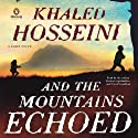 And the Mountains Echoed Hörbuch von Khaled Hosseini Gesprochen von: Khaled Hosseini, Navid Negahban, Shohreh Aghdashloo