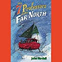Seven Professors of the Far North Audiobook by John Fardell Narrated by Jennifer Van Dyck
