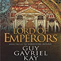 Lord of Emperors: Book Two of the Sarantine Mosaic Audiobook by Guy Gavriel Kay Narrated by Berny Clark