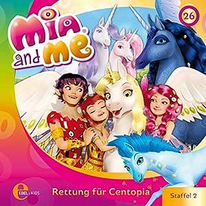 Rettung für Centopia (Mia and Me 26) Hörspiel