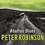 Abattoir Blues: The 22nd DCI Banks Mystery | Peter Robinson