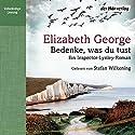 Bedenke, was du tust: Ein Inspector-Lynley-Roman Hörbuch von Elizabeth George Gesprochen von: Stefan Wilkening
