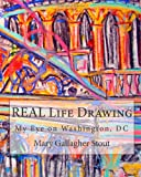img - for REAL Life Drawing: My Eye on Washington, DC book / textbook / text book