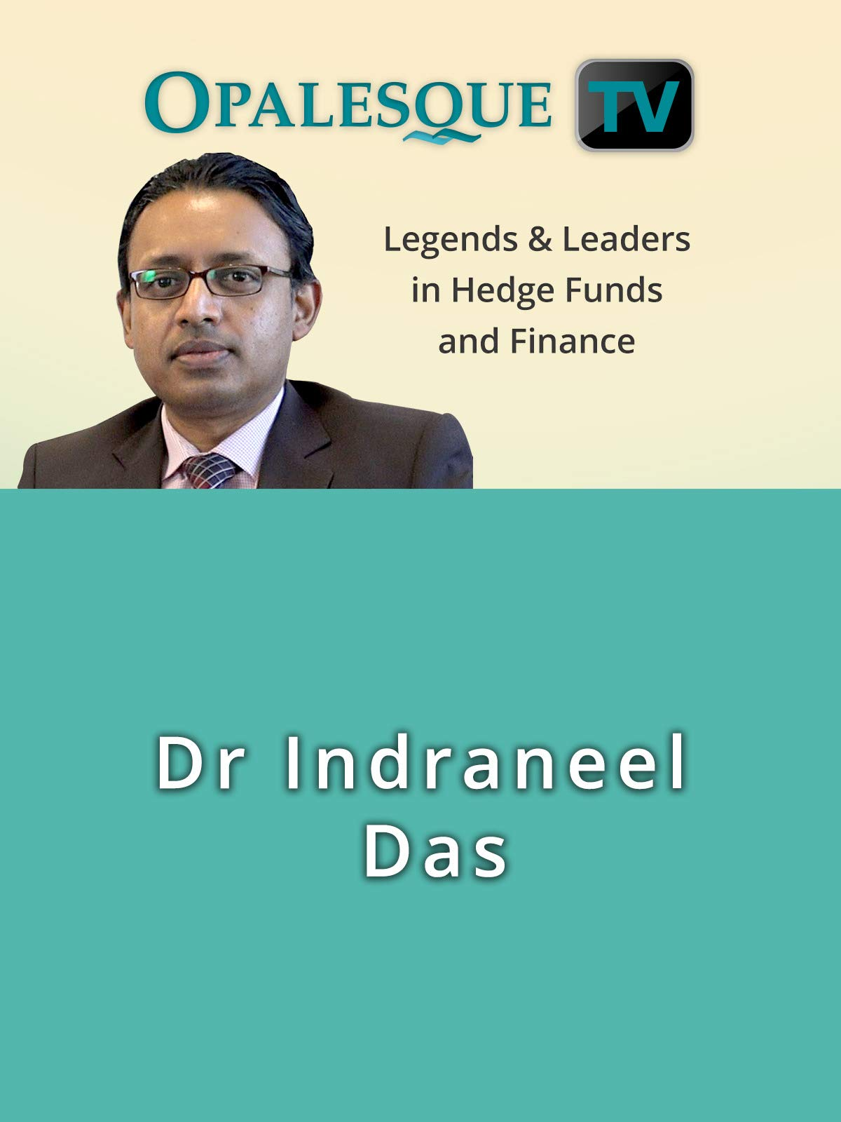 Legends & Leaders in Hedge Funds and Finance - Dr Indraneel Das