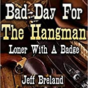Bad Day for the Hangman: Loner with a Badge, Book 1 | Jeff Breland