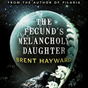 The Fecund's Melancholy Daughter | [Brent Hayward]