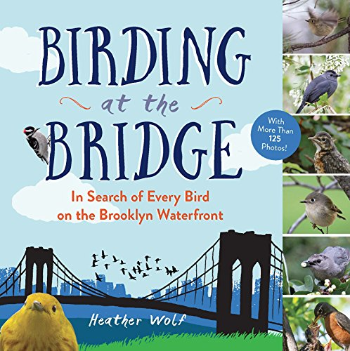 Book Cover: Birding at the Bridge: In Search of Every Bird on the Brooklyn Waterfront