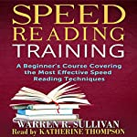 Speed Reading Training: A Beginner's Course Covering the Most Effective Speed Reading Techniques | Warren R. Sullivan