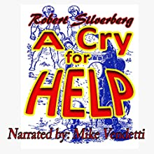 A Cry for Help (       UNABRIDGED) by Robert Silverberg Narrated by Mike Vendetti