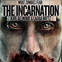 What Zombies Fear 6: The Incarnation (       UNABRIDGED) by Kirk Allmond, Laura Bretz Narrated by Victor Bevine