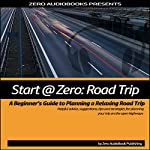 Start at Zero: Road Trip: A Beginner's Guide to Planning a Relaxing Road Trip |  Zero Audiobooks