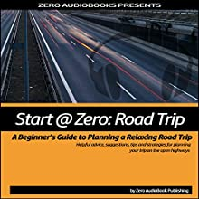 Start at Zero: Road Trip: A Beginner's Guide to Planning a Relaxing Road Trip | Livre audio Auteur(s) :  Start at Zero Audiobooks Narrateur(s) : Millian Quinteros