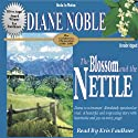 The Blossom and the Nettle: California Chronicles #2 (       UNABRIDGED) by Diane Noble Narrated by Kris Faulkner