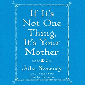 If It's Not One Thing, It's Your Mother Audiobook