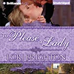 To Please a Lady: The Seduction Series, 3 (       UNABRIDGED) by Lori Brighton Narrated by Fiona Underwood