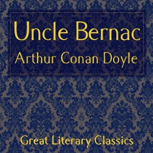 Uncle Bernac: A Memory of Empire | [Arthur Conan Doyle]