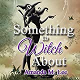 Something to Witch About: Wicked Witches of the Midwest, Book 5