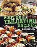 Football Tailgating Recipes: Tasty Treats for the Stadium Crowd (Football Cookbooks)