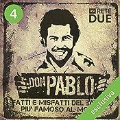 Don Pablo 4: Fatti e misfatti del bandito più famoso del mondo | Guido Piccoli