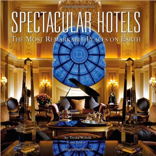 Spectacular Hotels: The Most Remarkable Places on Earth