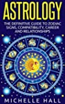 ASTROLOGY: The Definitive Guide to Zo...