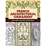 French Architectural Ornament: From Versailles, Fontainebleu and Other Palacespar Eugene Rouyer