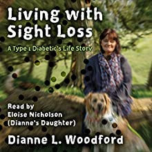 Living with Sight Loss: A Type 1 Diabetic's Life Story Audiobook by Dianne Woodford, Jim McIntosh Narrated by Eloise NIcholson