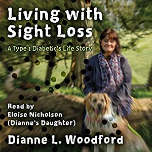Living with Sight Loss: A Type 1 Diabetic's Life Story Hörbuch von Dianne Woodford, Jim McIntosh Gesprochen von: Eloise NIcholson